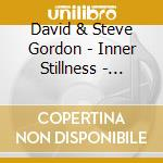 Gordon David & Steve - Inner Stillness - Music For Meditation cd musicale di GORDON DAVID & STEVE