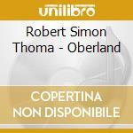 Robert Simon Thoma - Oberland cd musicale di THOMA ROBERT SIMON