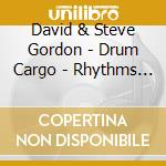 Gordon David & Steve - Drum Cargo - Rhythms Of Water cd musicale di Gordon david & steve