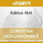 Kaktus 6tet cd musicale di Benedikt Jahnel
