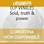 (LP VINILE) Soul, truth & power lp vinile di Artisti Vari