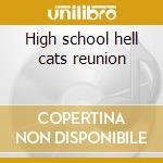 High school hell cats reunion cd musicale di Ray Campi