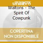 Waltons - The Spirit Of Cowpunk cd musicale di Waltons