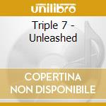 Unleashed cd musicale di Seven seven seven