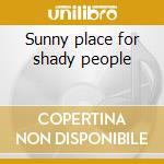 Sunny place for shady people cd musicale