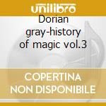 Dorian gray-history of magic vol.3 cd musicale