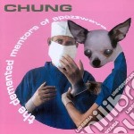 Chung - The Demented Mentors Of cd musicale di Chung