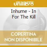 Inhume - In For The Kill cd musicale