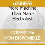 More Machine Than Man - Electrolust cd musicale