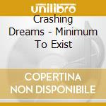Crashing Dreams - Minimum To Exist cd musicale di Dreams Crashing