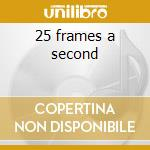 25 frames a second cd musicale
