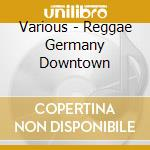 Reggae germany downtown cd musicale