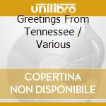Greetings from tennessee cd musicale di Artisti Vari