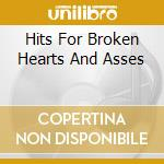HITS FOR BROKEN HEARTS AND ASSES cd musicale di GIARDINI DI MIRO'