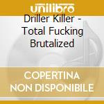 Total fucking brutalized cd musicale