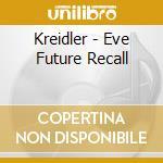 EVE FUTURE RECALL cd musicale di KREIDLER