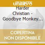 Harder Christian - Goodbye Monkey Gravity cd musicale