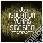SIGN SIGN cd musicale di ISOLATION YEARS
