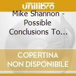 CD - MIKE SHANNON - POSSIBLE CONCLUSIONS TO cd musicale di MIKE SHANNON