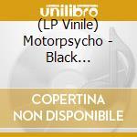 (LP VINILE) BLACK HOLE/BLACK CANVAS - L.E. lp vinile di MOTORPSYCHO
