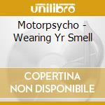 WEARING YR. SMELL cd musicale di MOTORPSYCHO