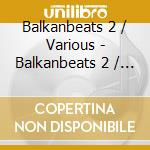 BALKANBEATS VOL. 2 cd musicale di ARTISTI VARI