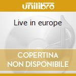 Live in europe cd musicale