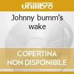 Johnny bumm's wake cd musicale