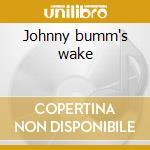 Johnny bumm's wake cd musicale