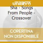 SONGS FROM PEOPLE - CROSSOVER             cd musicale di SHA