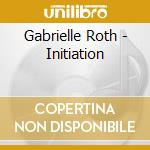 Roth Gabrielle - Initiation cd musicale di Gabrielle Roth
