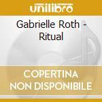 Roth Gabrielle - Ritual cd musicale di Gabrielle Roth
