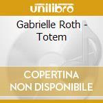Roth Gabrielle - Totem cd musicale di Gabrielle Roth