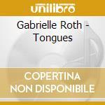 Tongues cd musicale di Gabrielle Roth