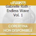 Endless wave vol. 1 cd musicale di Gabrielle Roth