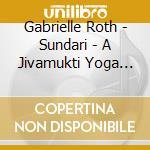 Sundari - a jivamukti yoga class cd musicale di Gabrielle Roth