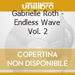 Endless wave vol. 2 cd musicale di Gabrielle Roth