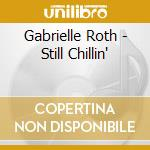 Still chillin' cd musicale di Gabrielle Roth