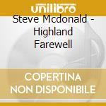 HIGHLAND FAREWELL                         cd musicale di Steve Mcdonald