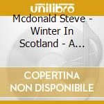 Mcdonald Steve - Winter In Scotland - A Highland Christma cd musicale di Steve Mcdonald