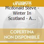 WINTER IN SCOTLAND - A HIGHLAND CHRISTMA  cd musicale di Steve Mcdonald