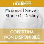 STONE OF DESTINY - SCOTLAND SHALL RISE A  cd musicale di Steve Mcdonald