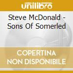 Mcdonald Steve - Sons Of Somerled cd musicale di Steve Mcdonald