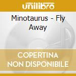 Minotaurus - Fly Away cd musicale