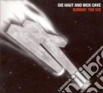 BURNIN'THE ICE cd musicale di CAVE NICK & DIE HAUT
