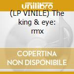 (LP VINILE) The king & eye: rmx lp vinile