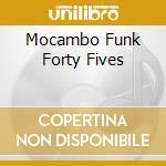 MOCAMBO FUNK FORTY FIVES cd musicale di ARTISTI VARI