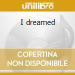 I dreamed cd musicale