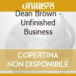 Dean brown-unfinished business cd cd musicale di Dean Brown