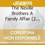 A FAMILY AFFAIR - A HISTORY OF NEVILLE B cd musicale di NEVILLE BROTHERS